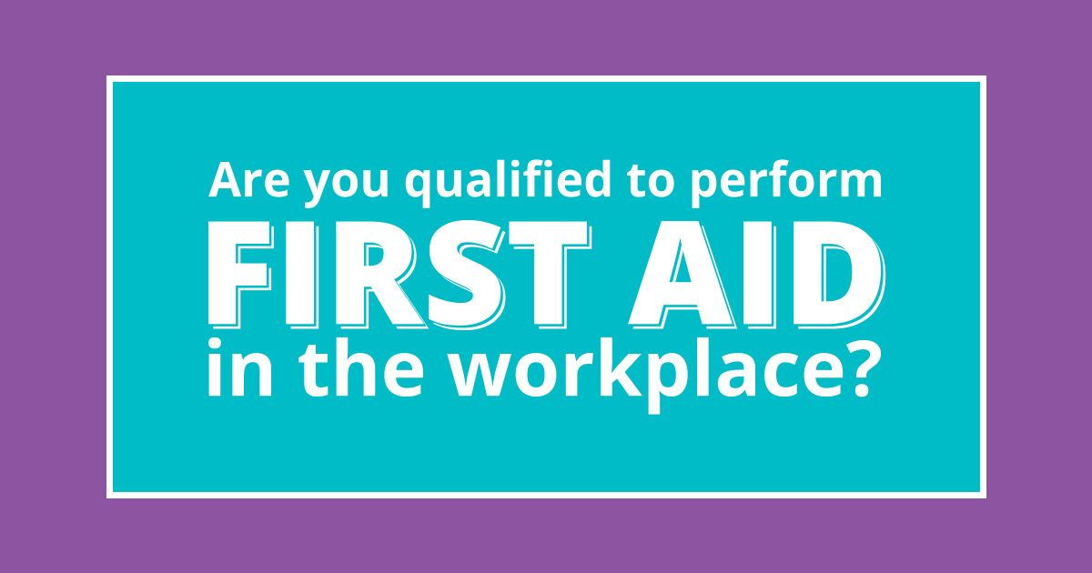 Are you Qualified to Perform First Aid in the Workplace?