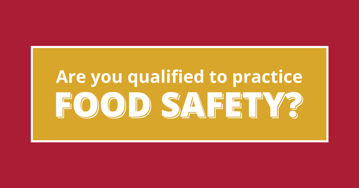 Are You Qualified to Practice Food Safety?