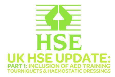 UK HSE Update Part 1 – Inclusion of AED Training, Tourniquets & Haemostatic Dressings
