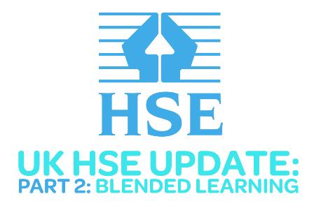 UK HSE Update Part 2 – Blended Learning