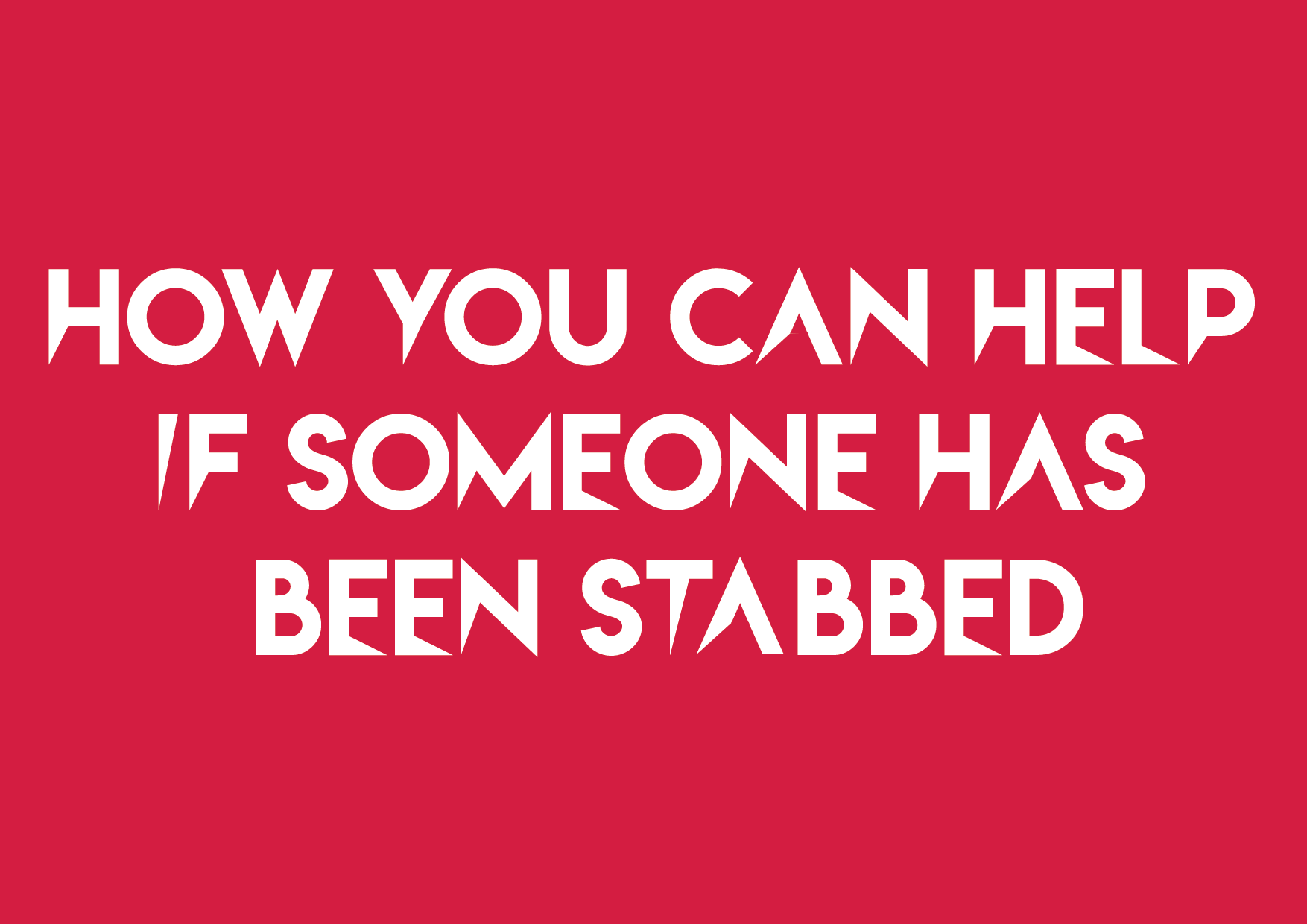 How You Can Help If Someone Has Been Stabbed