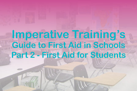 Imperative Training's Guide to First Aid in Schools Part 2 - First Aid Training for Students