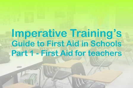 Imperative Training's Guide to First Aid in Schools Part 1 - First Aid Training for Teachers