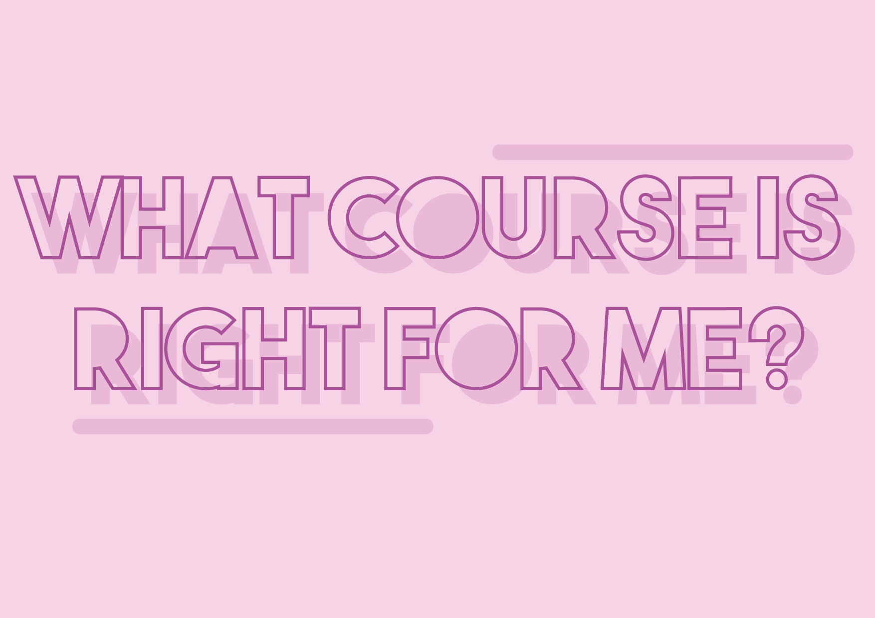 What Course Is Right For Me?